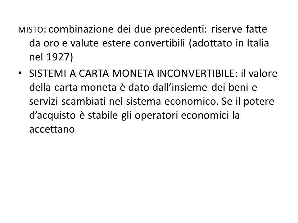misto: combinazione dei due precedenti: riserve fatte da oro e valute estere convertibili (adottato in Italia nel 1927)