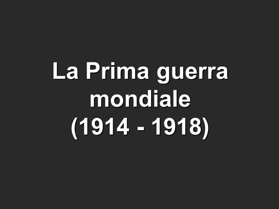 La Prima guerra mondiale (1914 - 1918)