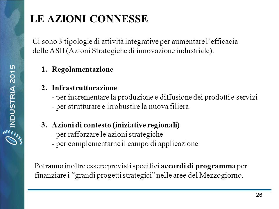LE AZIONI CONNESSE Ci sono 3 tipologie di attività integrative per aumentare l'efficacia delle ASII (Azioni Strategiche di innovazione industriale):