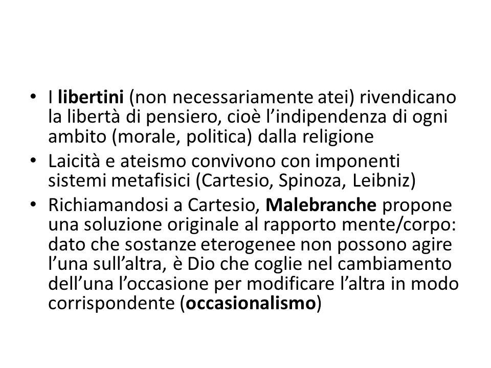 I libertini (non necessariamente atei) rivendicano la libertà di pensiero, cioè l'indipendenza di ogni ambito (morale, politica) dalla religione