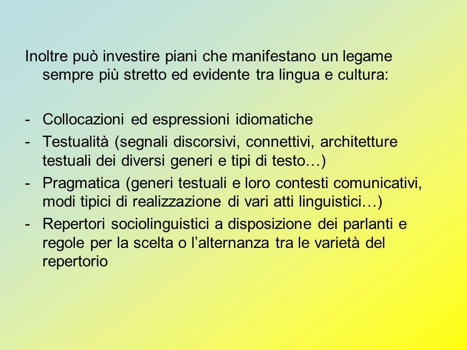 Inoltre può investire piani che manifestano un legame sempre più stretto ed evidente tra lingua e cultura:
