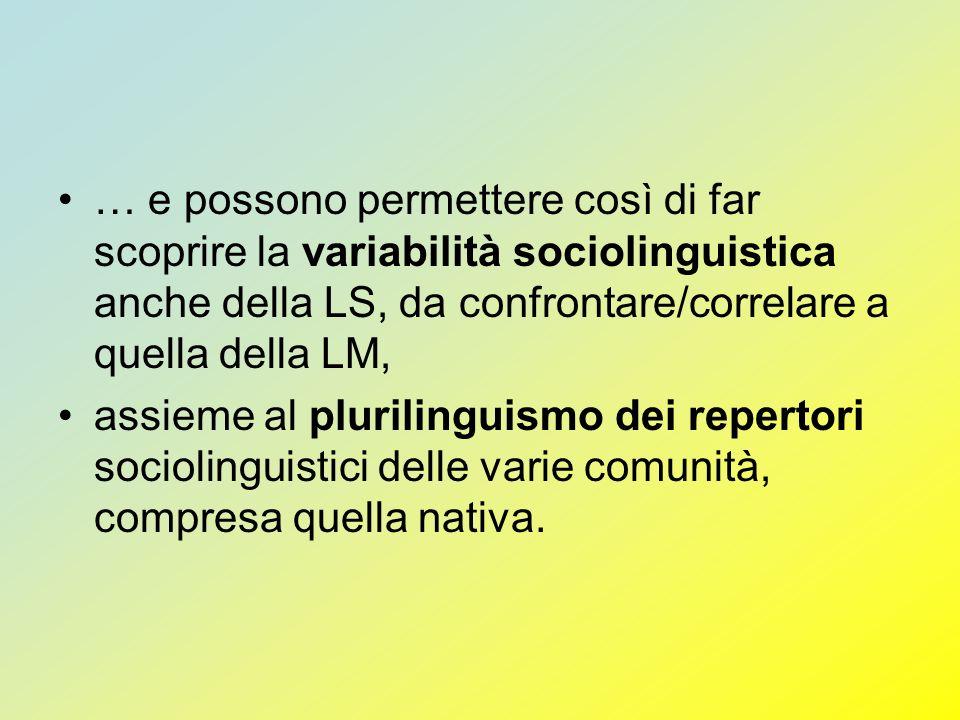 … e possono permettere così di far scoprire la variabilità sociolinguistica anche della LS, da confrontare/correlare a quella della LM,