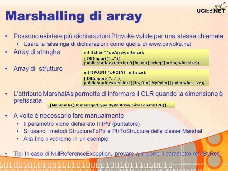 Marshalling di array Possono esistere più dichiarazioni PInvoke valide per una stessa chiamata.