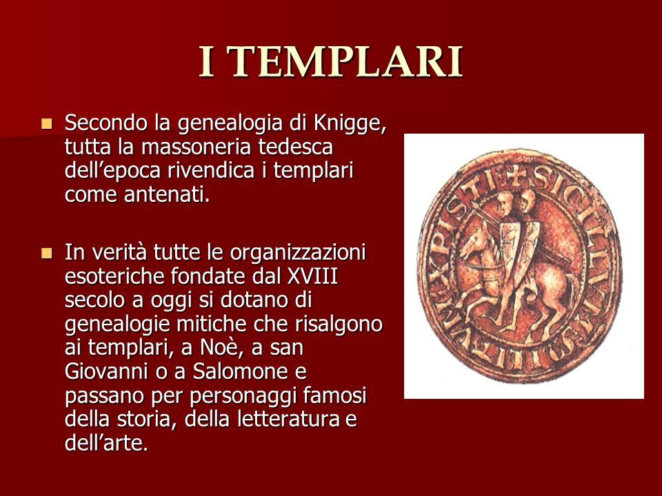 I TEMPLARI Secondo la genealogia di Knigge, tutta la massoneria tedesca dell'epoca rivendica i templari come antenati.