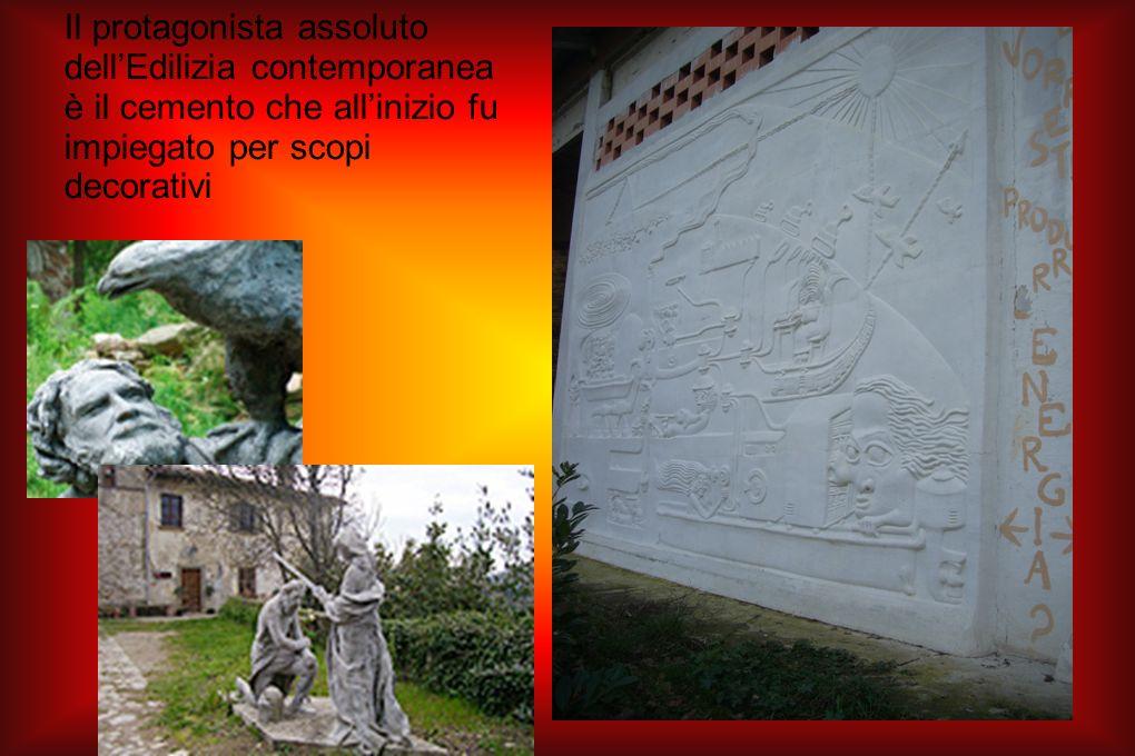 Il protagonista assoluto dell'Edilizia contemporanea è il cemento che all'inizio fu impiegato per scopi decorativi