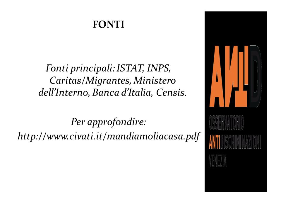FONTI Fonti principali: ISTAT, INPS, Caritas/Migrantes, Ministero dell'Interno, Banca d'Italia, Censis.