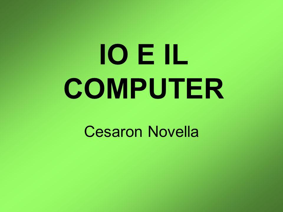 IO E IL COMPUTER Cesaron Novella