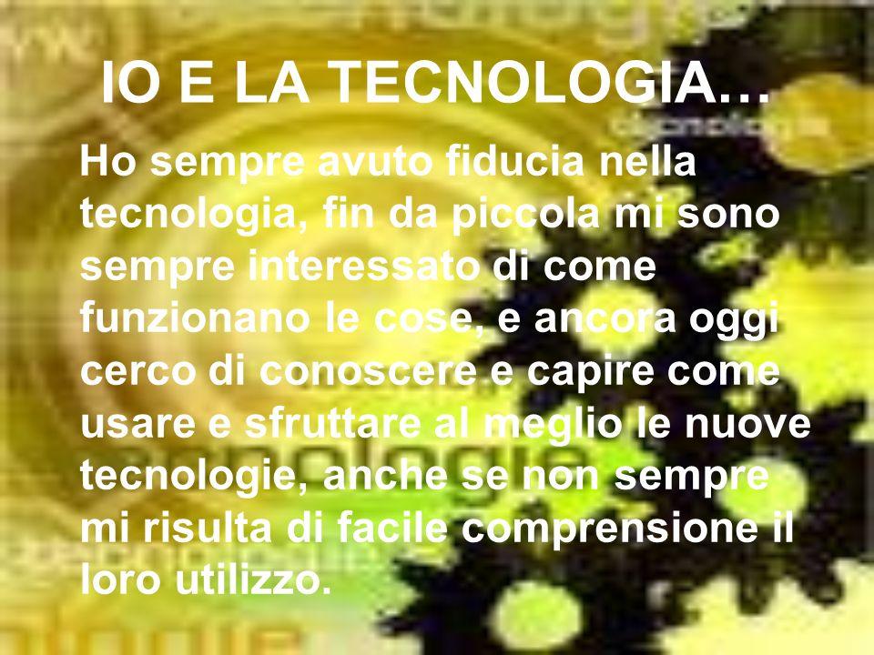 IO E LA TECNOLOGIA…