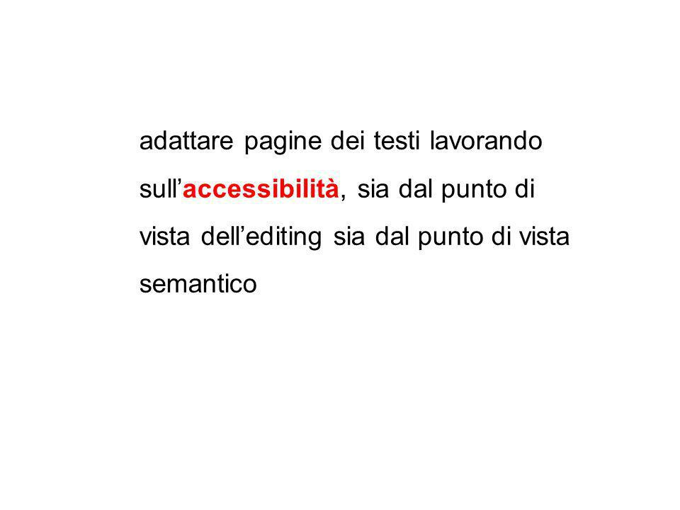 adattare pagine dei testi lavorando sull'accessibilità, sia dal punto di vista dell'editing sia dal punto di vista semantico
