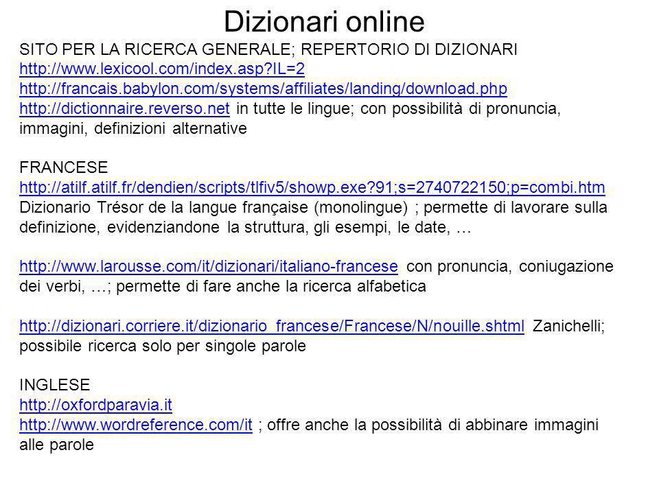Dizionari online SITO PER LA RICERCA GENERALE; REPERTORIO DI DIZIONARI http://www.lexicool.com/index.asp IL=2.