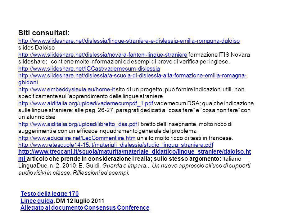 Siti consultati: http://www.slideshare.net/dislessia/lingue-straniere-e-dislessia-emilia-romagna-daloiso slides Daloiso.