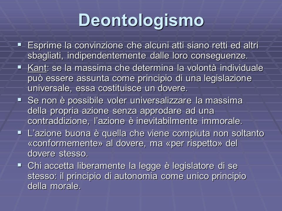 DeontologismoEsprime la convinzione che alcuni atti siano retti ed altri sbagliati, indipendentemente dalle loro conseguenze.