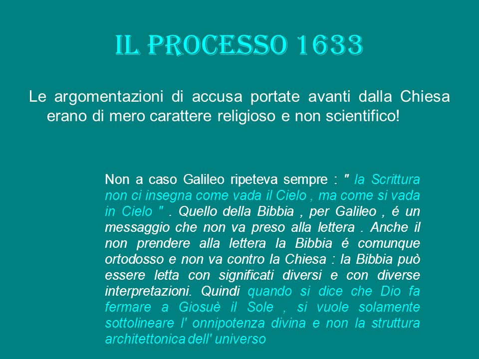 Il processo 1633 Le argomentazioni di accusa portate avanti dalla Chiesa erano di mero carattere religioso e non scientifico!