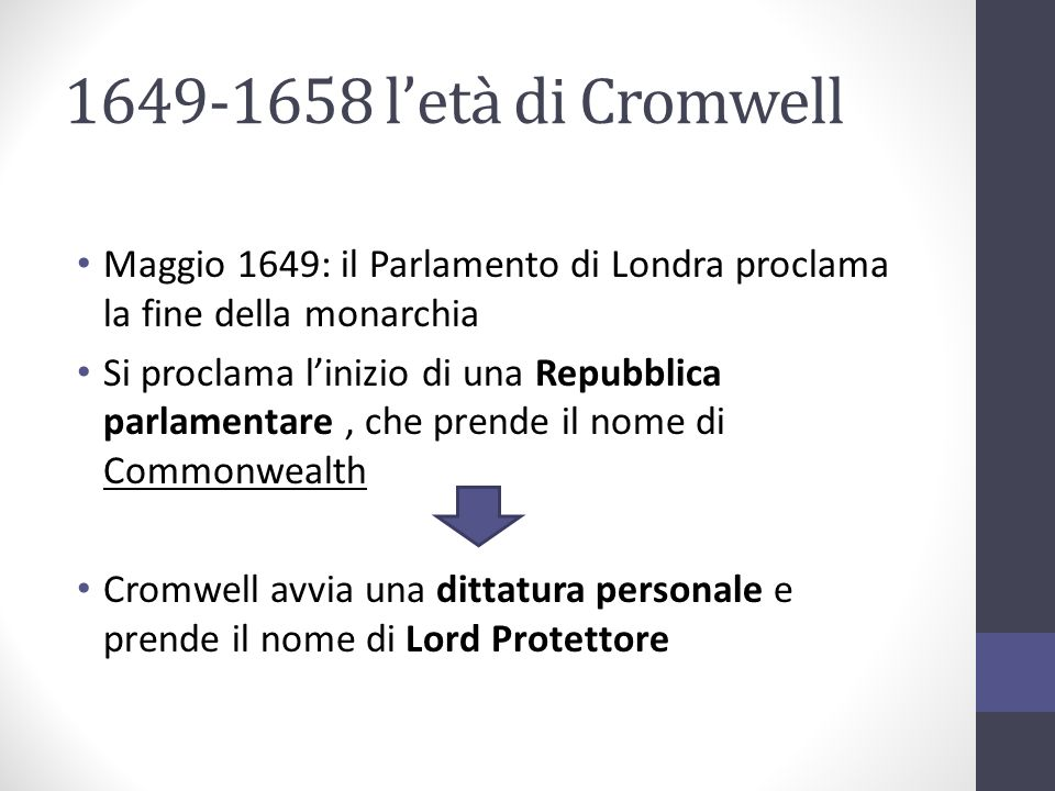 1649-1658 l'età di Cromwell Maggio 1649: il Parlamento di Londra proclama la fine della monarchia.