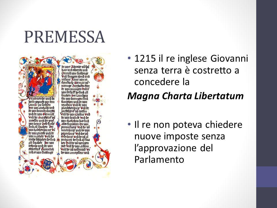 PREMESSA1215 il re inglese Giovanni senza terra è costretto a concedere la. Magna Charta Libertatum.