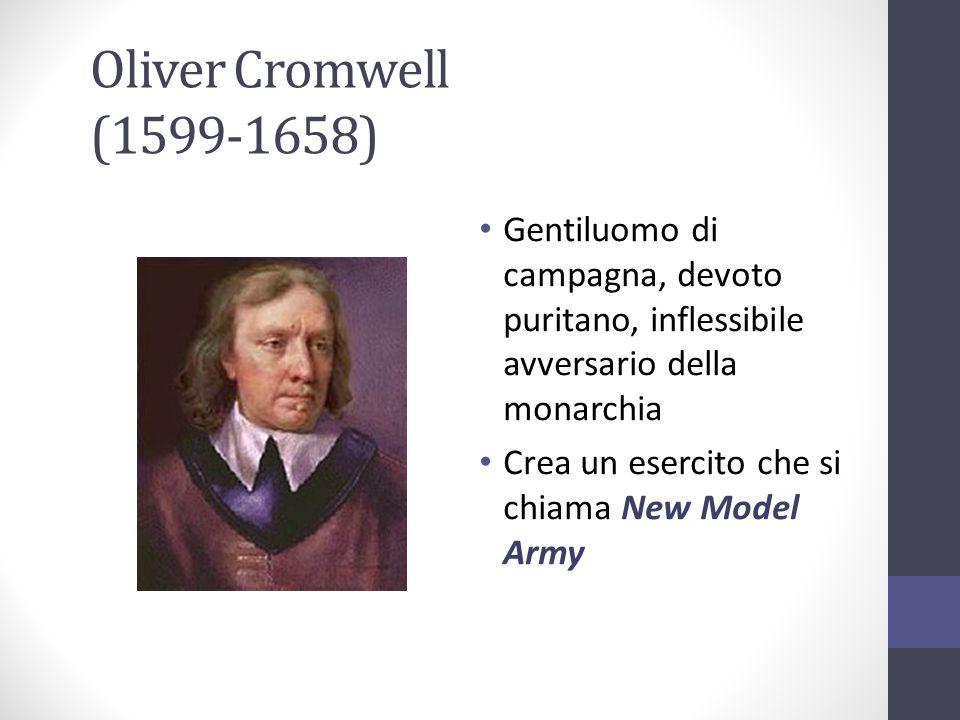 Oliver Cromwell (1599-1658)Gentiluomo di campagna, devoto puritano, inflessibile avversario della monarchia.