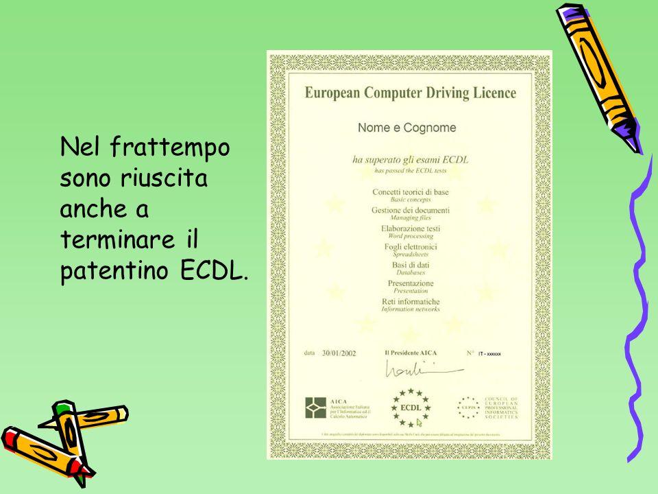 Nel frattempo sono riuscita anche a terminare il patentino ECDL.