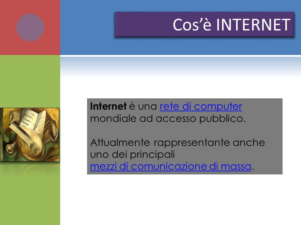 Cos'è INTERNET Internet è una rete di computer mondiale ad accesso pubblico. Attualmente rappresentante anche uno dei principali.