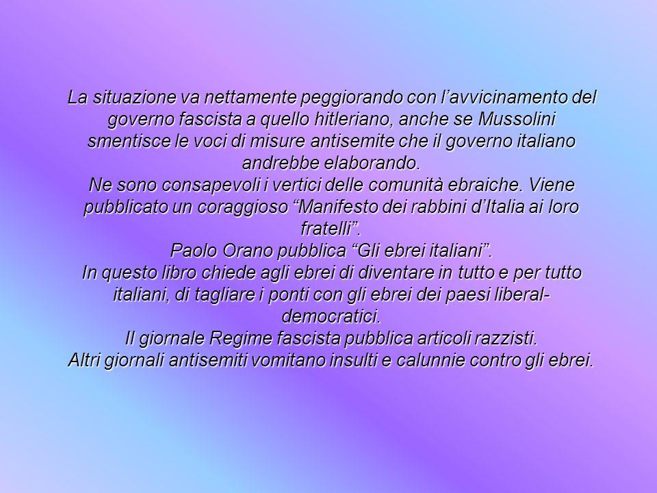 La situazione va nettamente peggiorando con l'avvicinamento del governo fascista a quello hitleriano, anche se Mussolini smentisce le voci di misure antisemite che il governo italiano andrebbe elaborando.