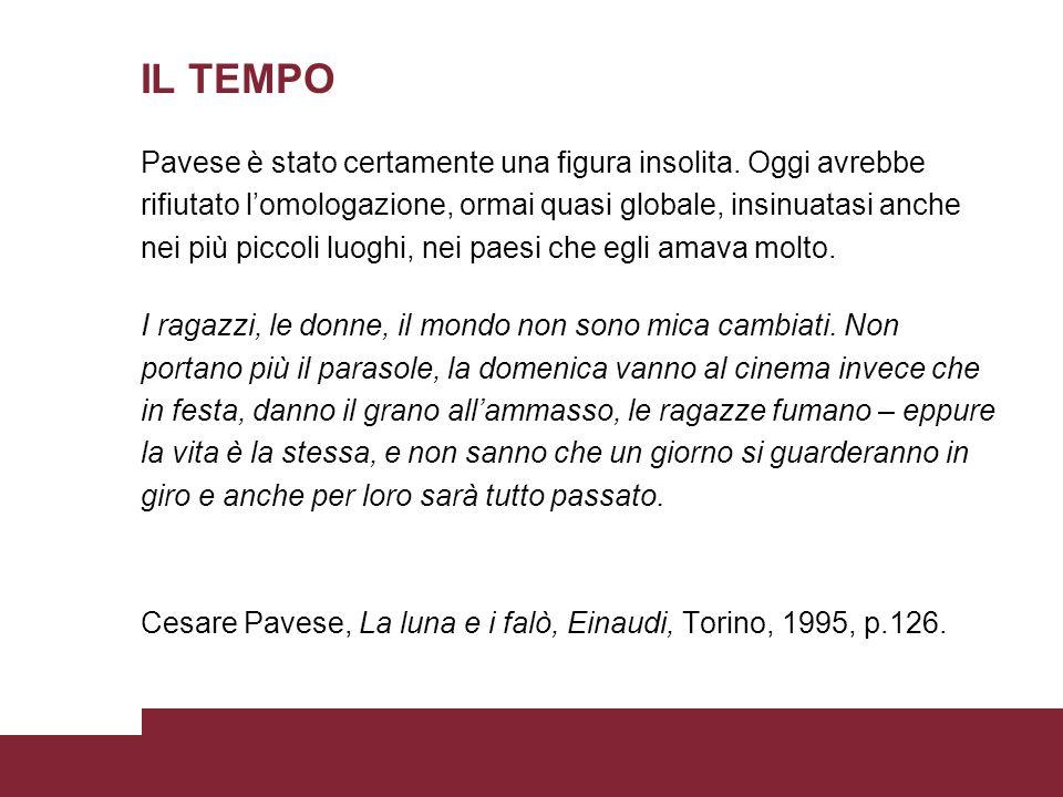 IL TEMPO Pavese è stato certamente una figura insolita. Oggi avrebbe