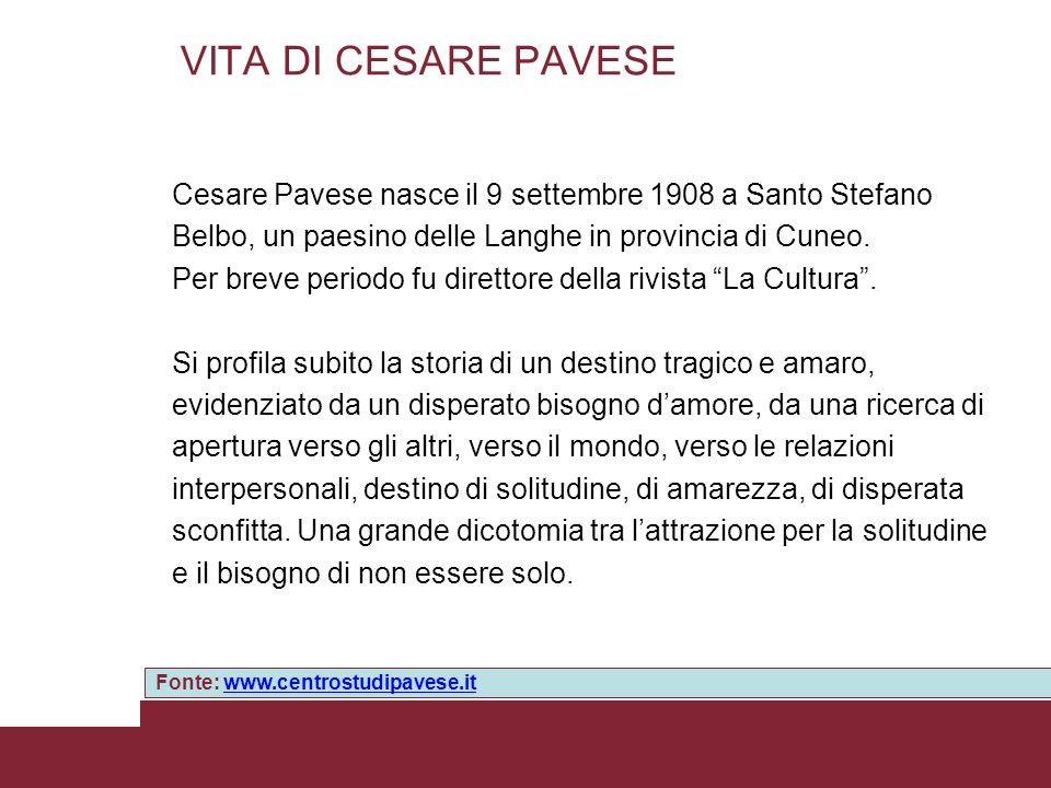 VITA DI CESARE PAVESE Cesare Pavese nasce il 9 settembre 1908 a Santo Stefano. Belbo, un paesino delle Langhe in provincia di Cuneo.