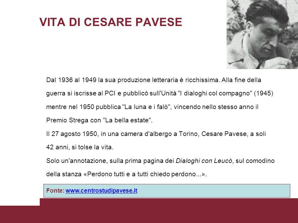 VITA DI CESARE PAVESE Dal 1936 al 1949 la sua produzione letteraria è ricchissima. Alla fine della.