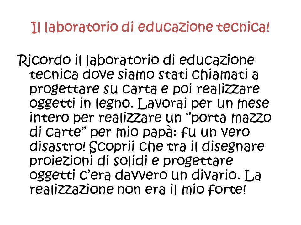 Il laboratorio di educazione tecnica!