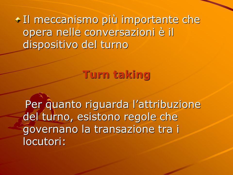 Il meccanismo più importante che opera nelle conversazioni è il dispositivo del turno