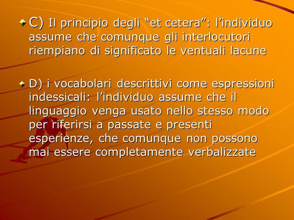 C) Il principio degli et cetera : l'individuo assume che comunque gli interlocutori riempiano di significato le ventuali lacune