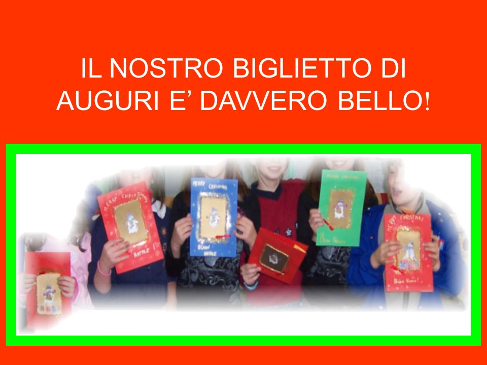 IL NOSTRO BIGLIETTO DI AUGURI E' DAVVERO BELLO!