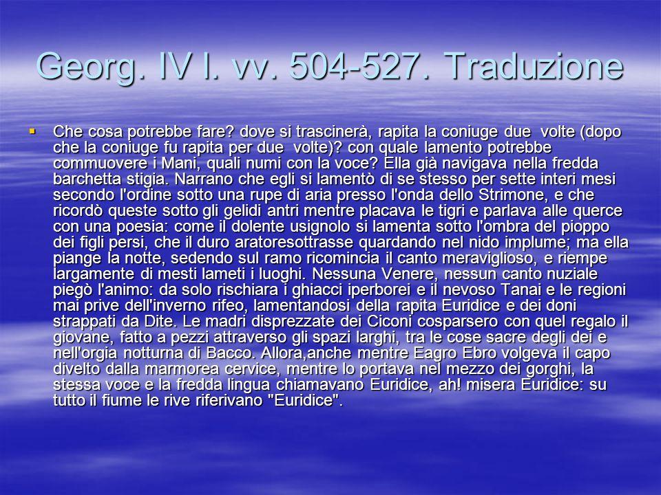 Georg. IV l. vv. 504-527. Traduzione