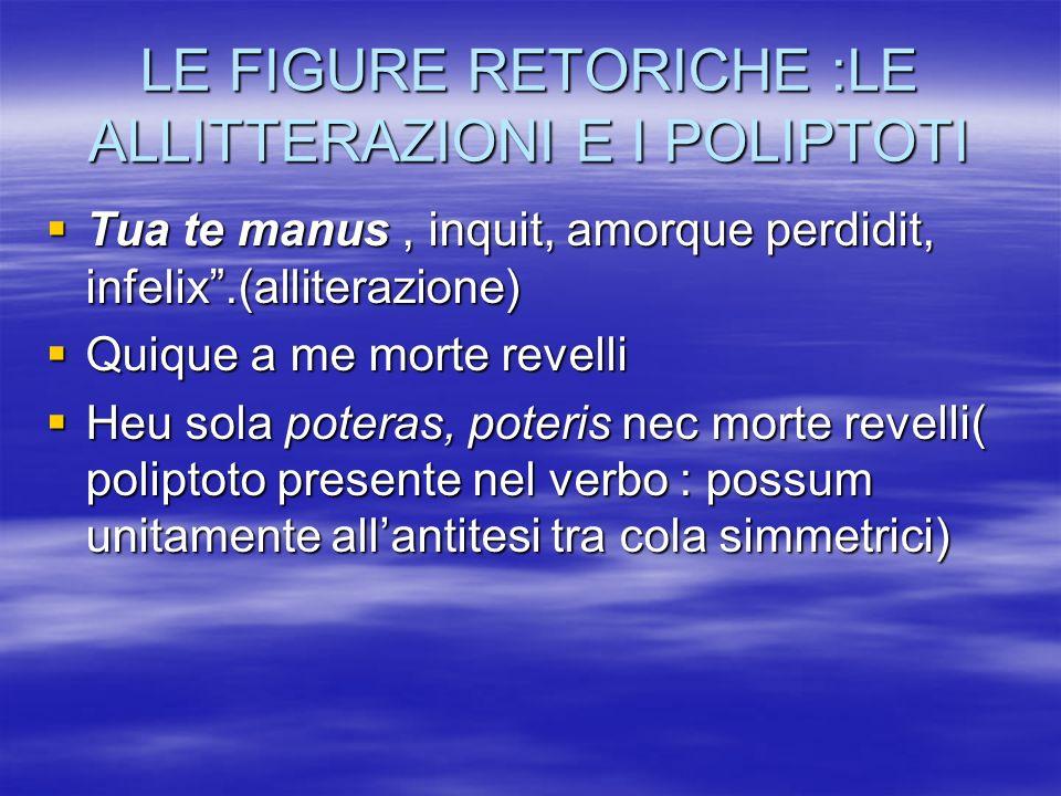 LE FIGURE RETORICHE :LE ALLITTERAZIONI E I POLIPTOTI
