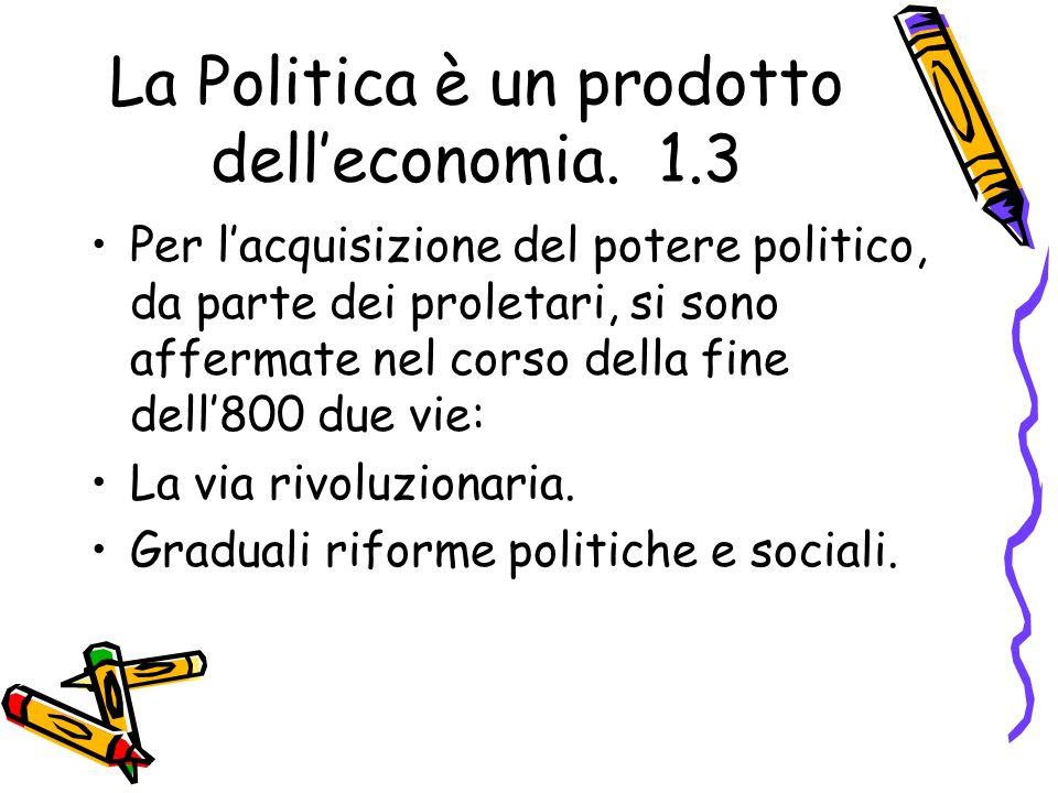 La Politica è un prodotto dell'economia. 1.3