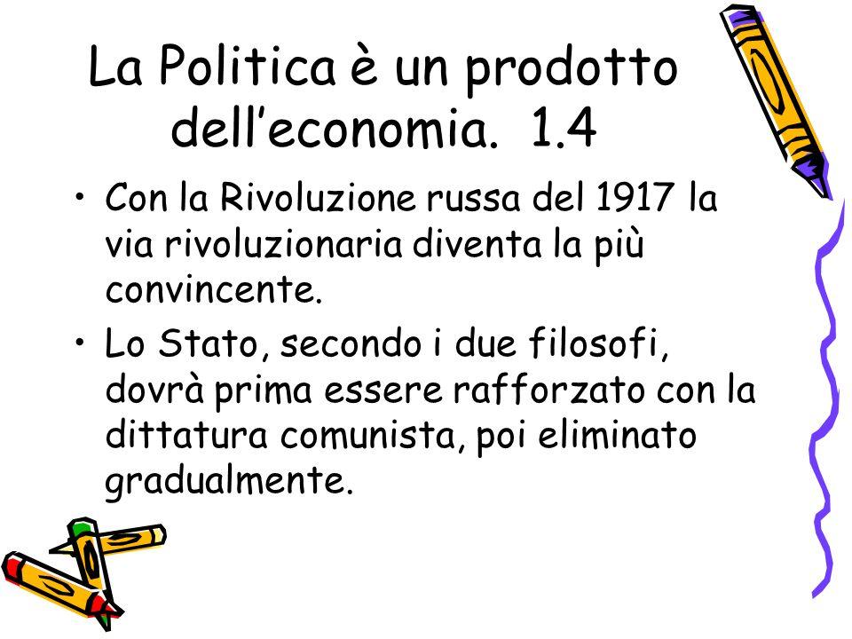 La Politica è un prodotto dell'economia. 1.4