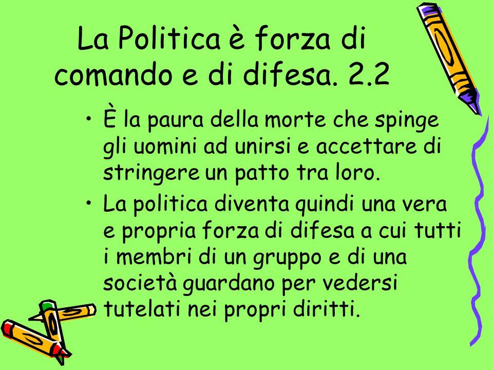 La Politica è forza di comando e di difesa. 2.2
