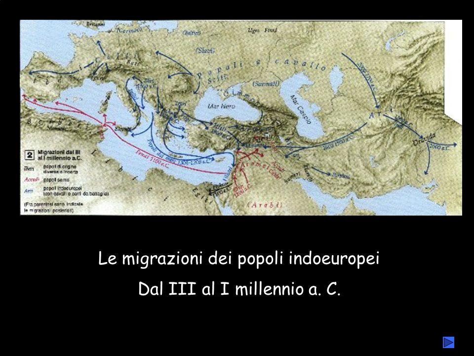 Le migrazioni dei popoli indoeuropei Dal III al I millennio a. C.