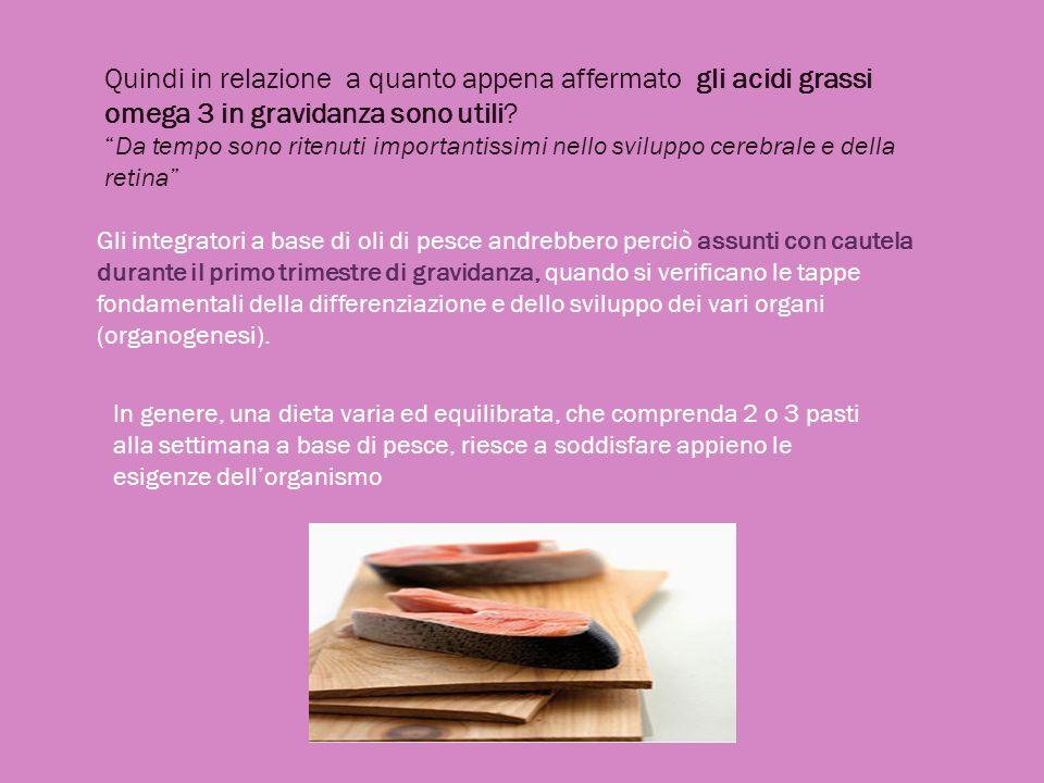 Quindi in relazione a quanto appena affermato gli acidi grassi omega 3 in gravidanza sono utili