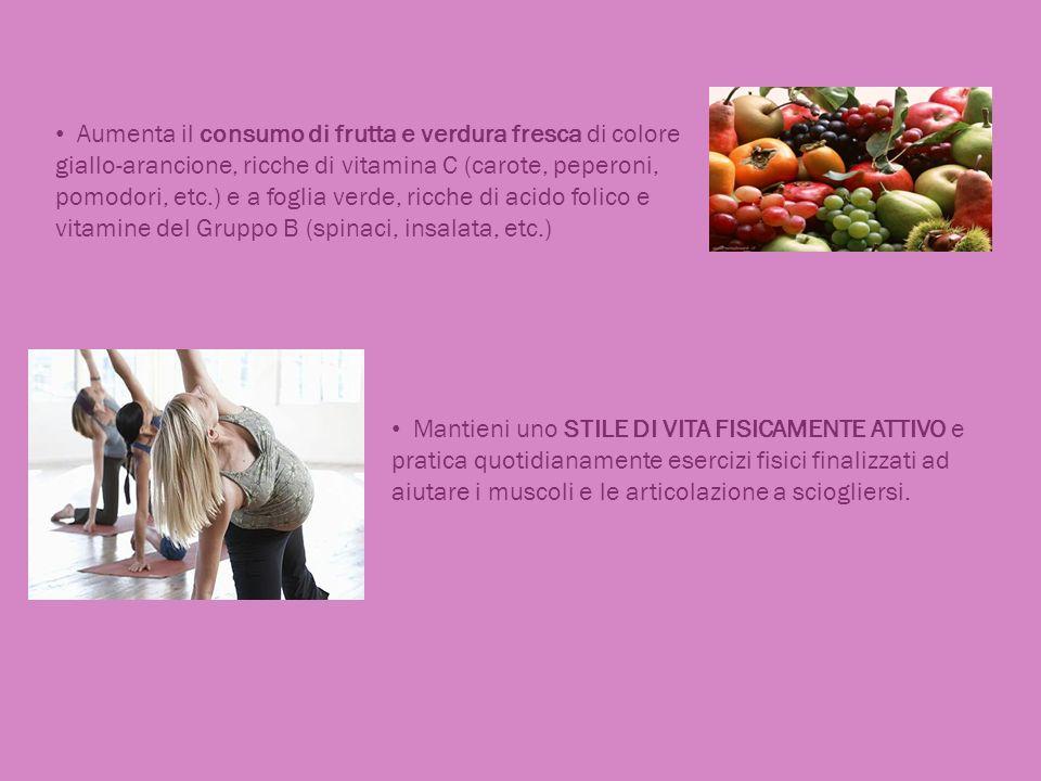 Aumenta il consumo di frutta e verdura fresca di colore giallo-arancione, ricche di vitamina C (carote, peperoni, pomodori, etc.) e a foglia verde, ricche di acido folico e vitamine del Gruppo B (spinaci, insalata, etc.)