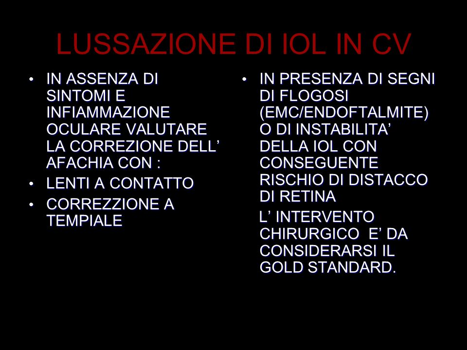 LUSSAZIONE DI IOL IN CV IN ASSENZA DI SINTOMI E INFIAMMAZIONE OCULARE VALUTARE LA CORREZIONE DELL' AFACHIA CON :