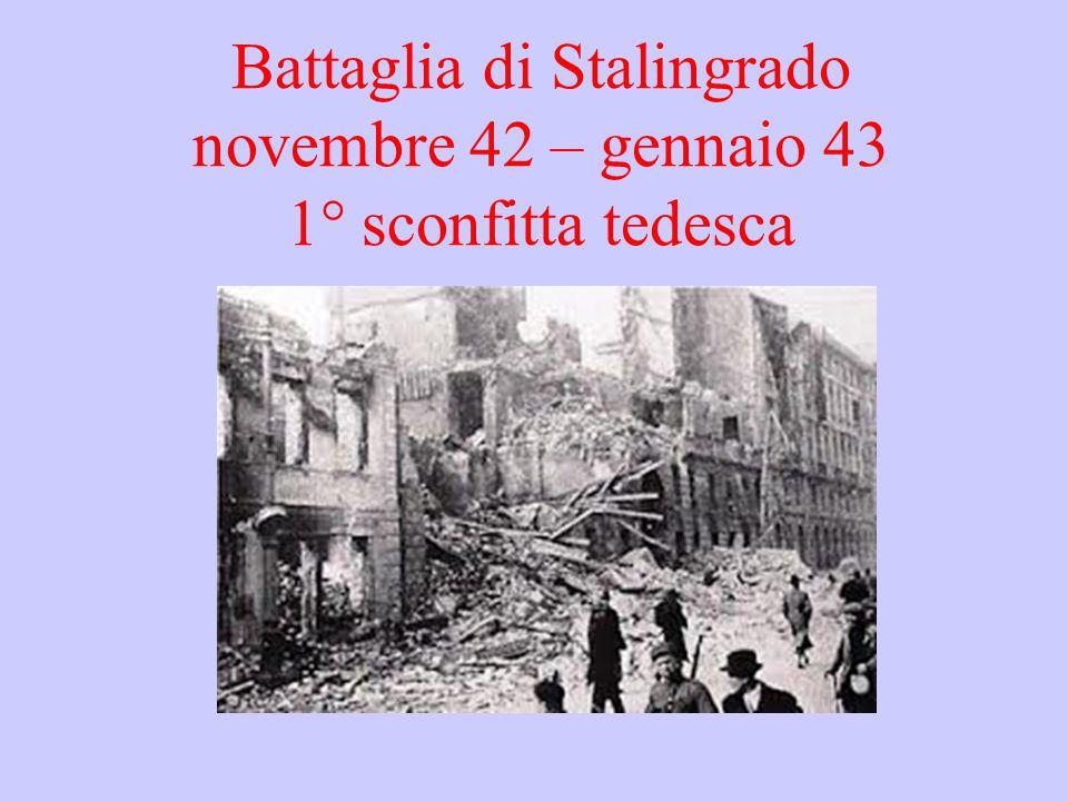 Battaglia di Stalingrado novembre 42 – gennaio 43 1° sconfitta tedesca