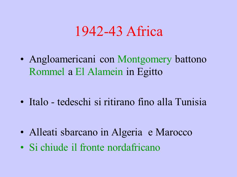 1942-43 Africa Angloamericani con Montgomery battono Rommel a El Alamein in Egitto. Italo - tedeschi si ritirano fino alla Tunisia.
