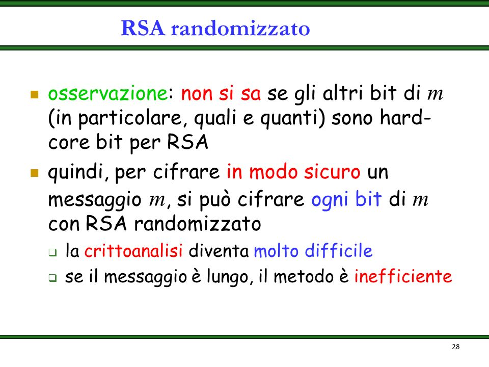 RSA randomizzato osservazione: non si sa se gli altri bit di m (in particolare, quali e quanti) sono hard-core bit per RSA.