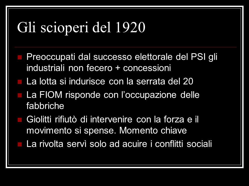 Gli scioperi del 1920 Preoccupati dal successo elettorale del PSI gli industriali non fecero + concessioni.