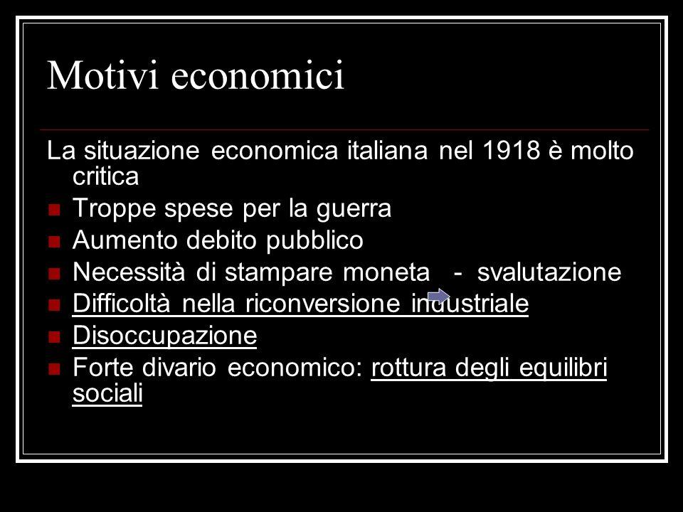 Motivi economici La situazione economica italiana nel 1918 è molto critica. Troppe spese per la guerra.