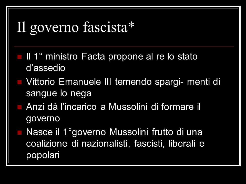 Il governo fascista*Il 1° ministro Facta propone al re lo stato d'assedio. Vittorio Emanuele III temendo spargi- menti di sangue lo nega.