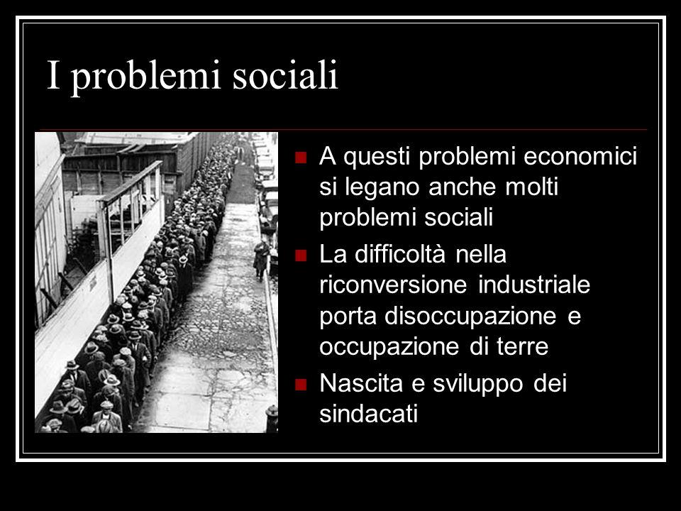 I problemi sociali A questi problemi economici si legano anche molti problemi sociali.