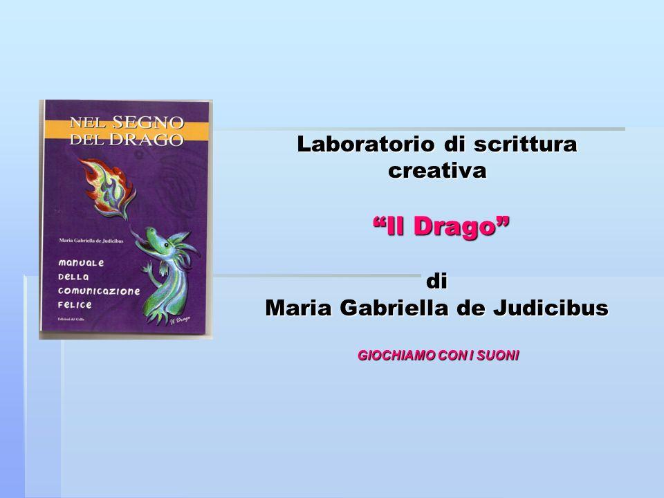 Laboratorio di scrittura creativa Il Drago di Maria Gabriella de Judicibus GIOCHIAMO CON I SUONI