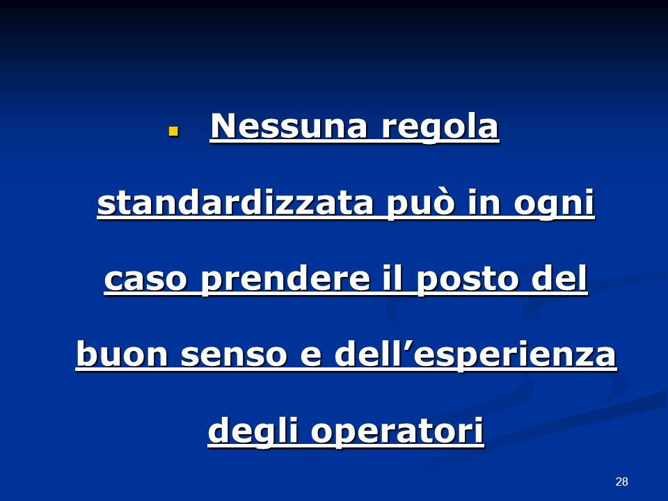 Nessuna regola standardizzata può in ogni caso prendere il posto del buon senso e dell'esperienza degli operatori