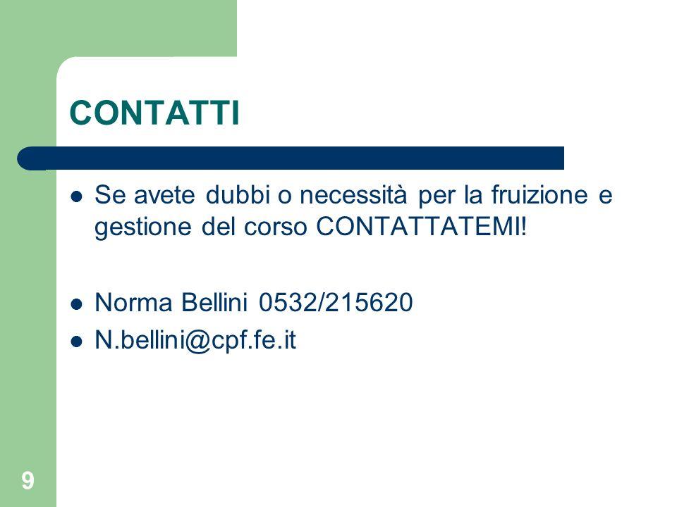 CONTATTI Se avete dubbi o necessità per la fruizione e gestione del corso CONTATTATEMI! Norma Bellini 0532/215620.