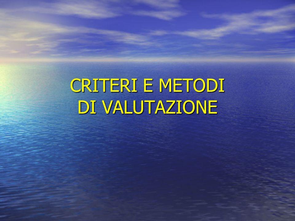 CRITERI E METODI DI VALUTAZIONE